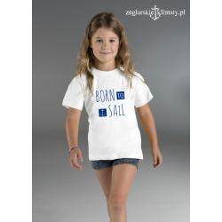 Koszulka dziecięca BORN to SAIL